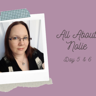 All About Nolie ~ Day 5 & 6